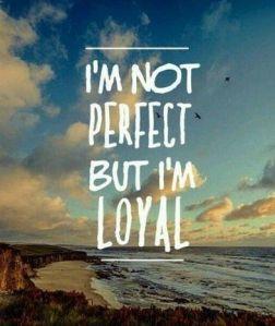 214892-I-Am-Not-Perfect-But-I-Am-Loyal
